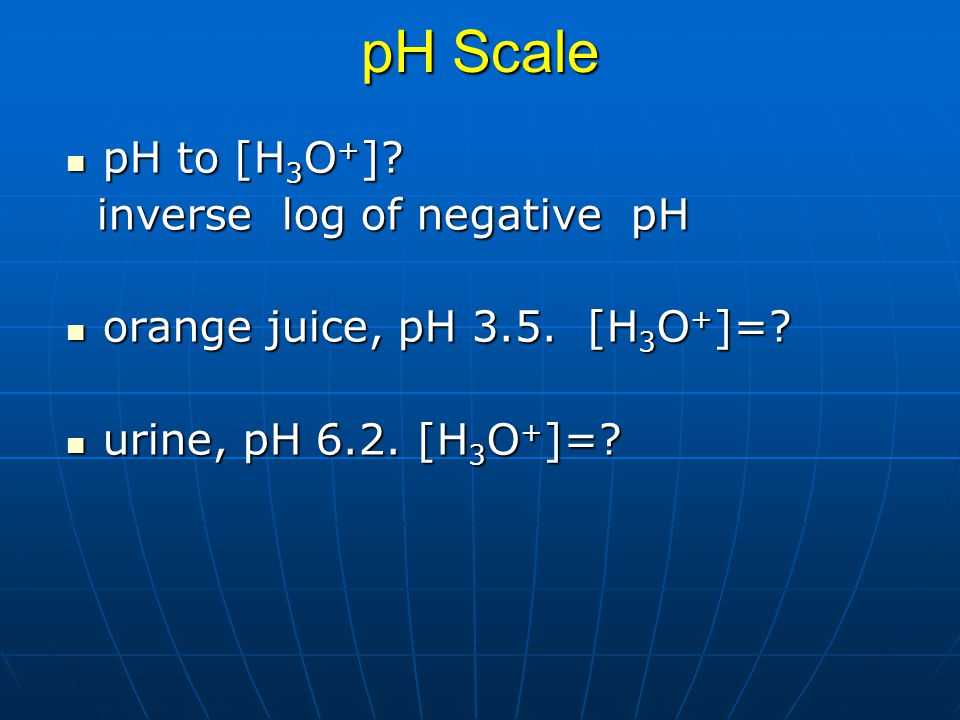 pH Scale pH to [H3O+] inverse log of negative pH